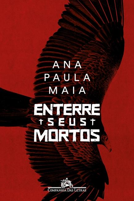 Enterre Seus Mortos, sétimo romance da escritora carioca Ana Paula Maia